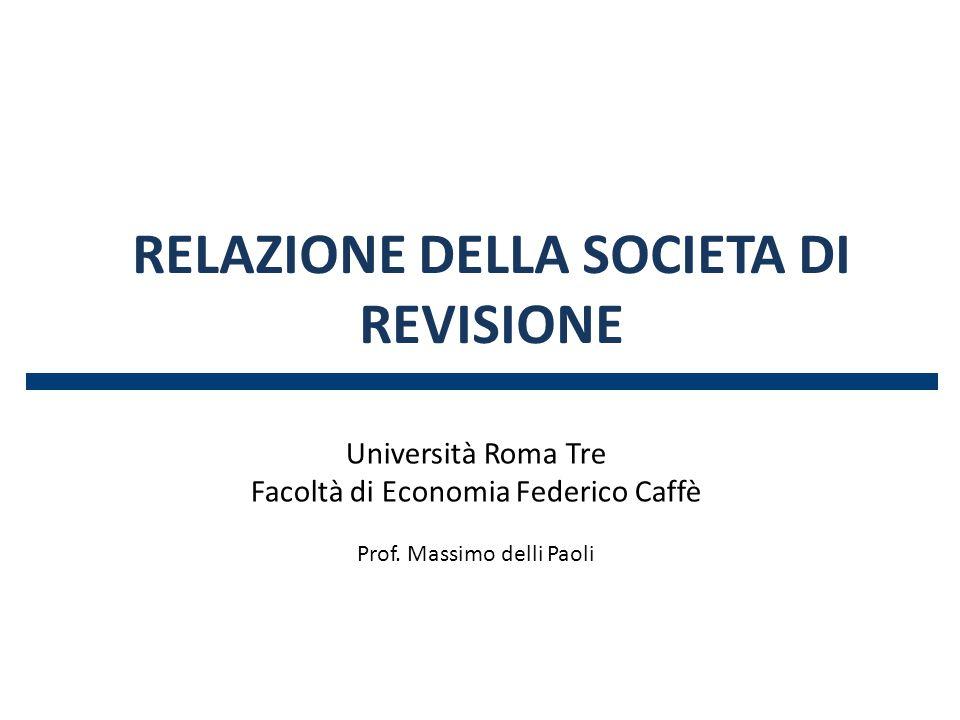 RELAZIONE DELLA SOCIETA DI REVISIONE Università Roma Tre Facoltà di Economia Federico Caffè Prof. Massimo delli Paoli