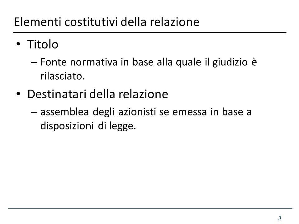 Elementi costitutivi della relazione Titolo – Fonte normativa in base alla quale il giudizio è rilasciato. Destinatari della relazione – assemblea deg