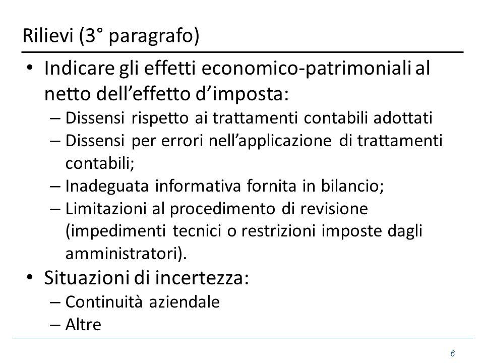 Rilievi (3° paragrafo) Indicare gli effetti economico-patrimoniali al netto dell'effetto d'imposta: – Dissensi rispetto ai trattamenti contabili adott