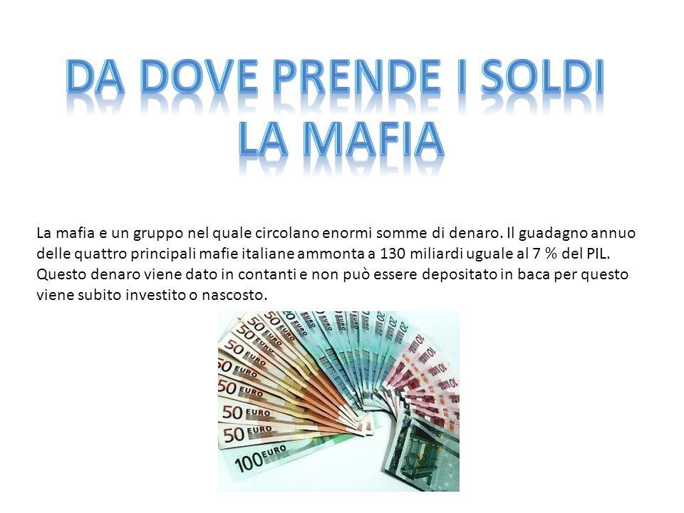La mafia e un gruppo nel quale circolano enormi somme di denaro.