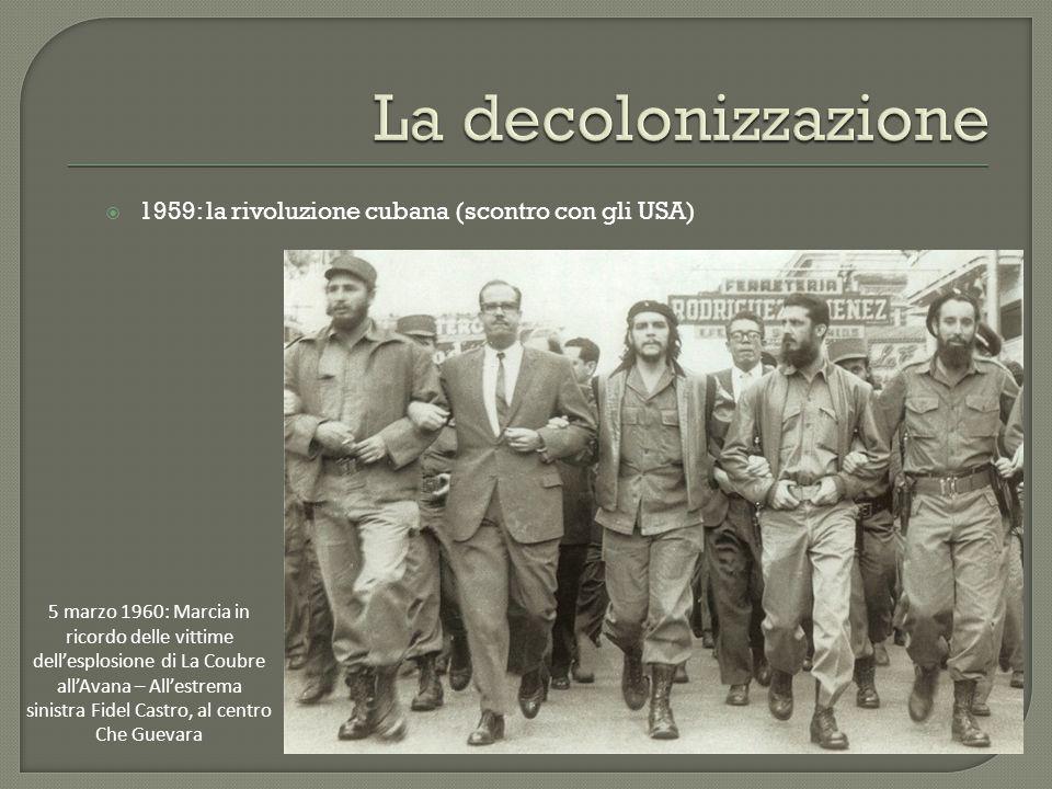  1959: la rivoluzione cubana (scontro con gli USA) 5 marzo 1960: Marcia in ricordo delle vittime dell'esplosione di La Coubre all'Avana – All'estrema