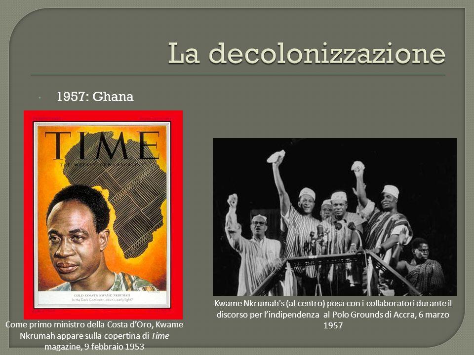  1957: Ghana Come primo ministro della Costa d'Oro, Kwame Nkrumah appare sulla copertina di Time magazine, 9 febbraio 1953 Kwame Nkrumah s (al centro) posa con i collaboratori durante il discorso per l'indipendenza al Polo Grounds di Accra, 6 marzo 1957