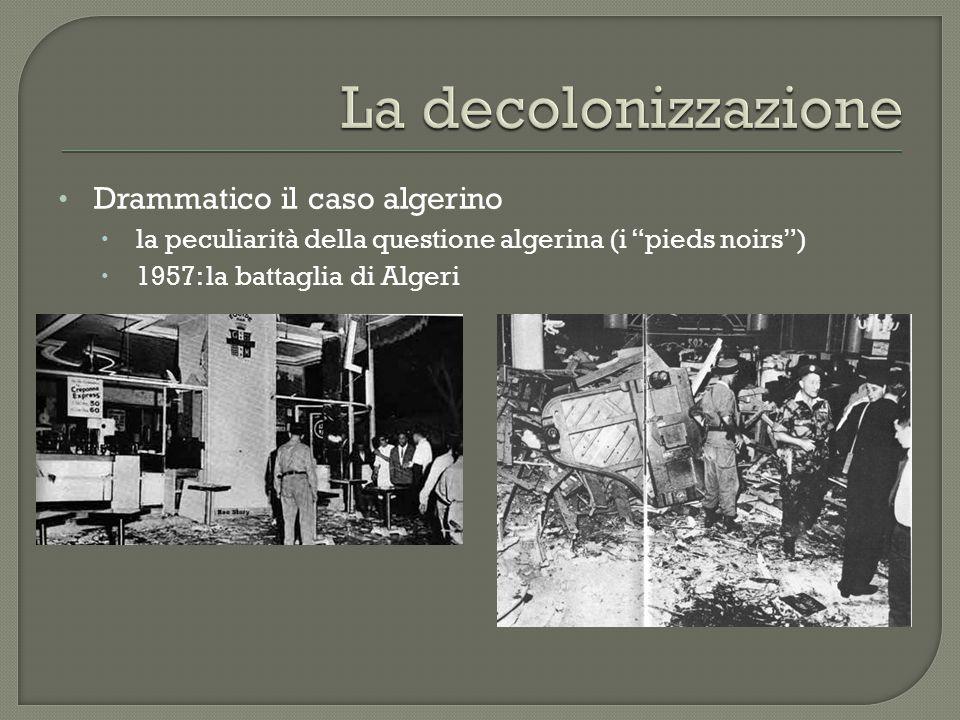 Drammatico il caso algerino  la peculiarità della questione algerina (i pieds noirs )  1957: la battaglia di Algeri