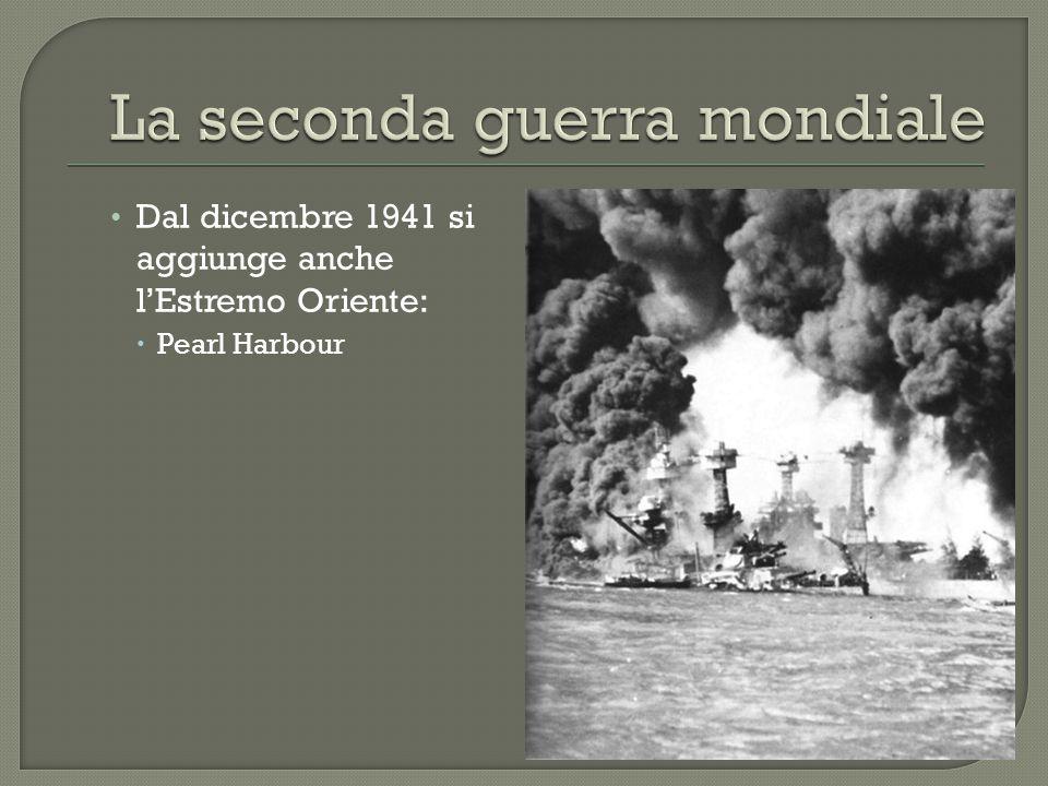 Dal dicembre 1941 si aggiunge anche l'Estremo Oriente:  Pearl Harbour