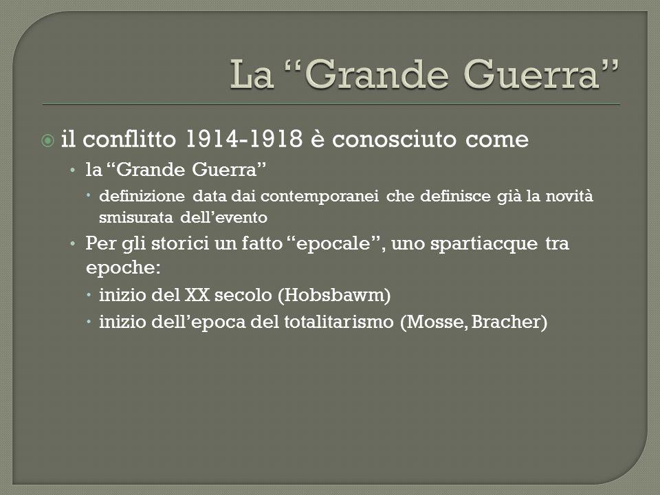 """ il conflitto 1914-1918 è conosciuto come la """"Grande Guerra""""  definizione data dai contemporanei che definisce già la novità smisurata dell'evento P"""