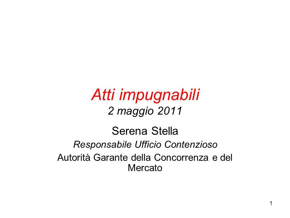 1 Atti impugnabili 2 maggio 2011 Serena Stella Responsabile Ufficio Contenzioso Autorità Garante della Concorrenza e del Mercato