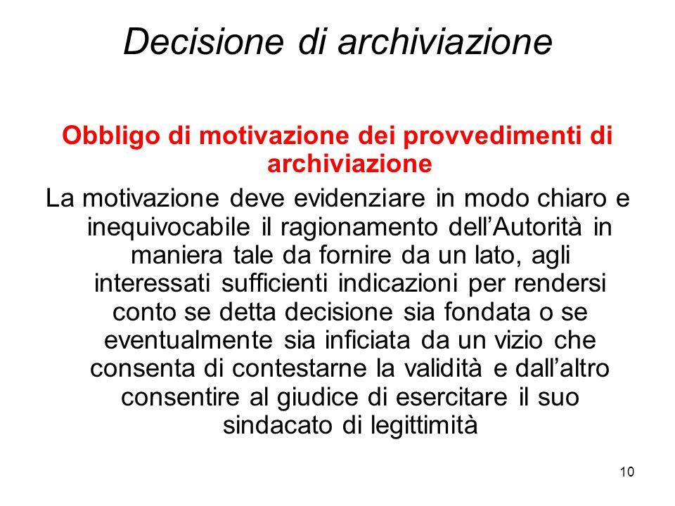 10 Decisione di archiviazione Obbligo di motivazione dei provvedimenti di archiviazione La motivazione deve evidenziare in modo chiaro e inequivocabil