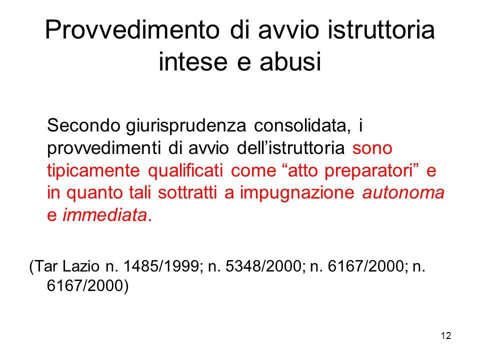 12 Provvedimento di avvio istruttoria intese e abusi Secondo giurisprudenza consolidata, i provvedimenti di avvio dell'istruttoria sono tipicamente qu