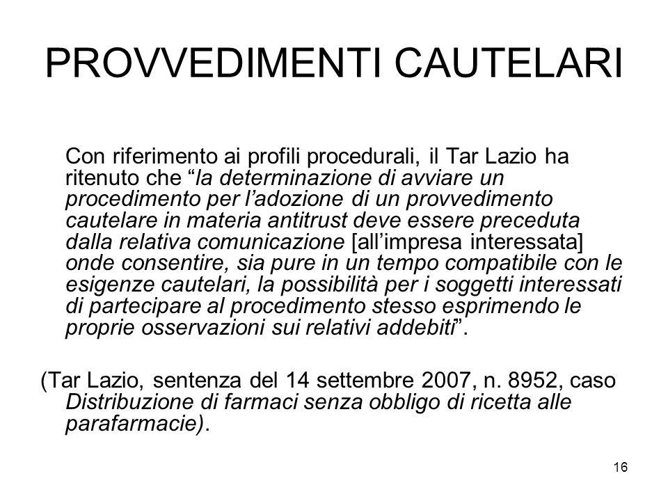 """16 PROVVEDIMENTI CAUTELARI Con riferimento ai profili procedurali, il Tar Lazio ha ritenuto che """"la determinazione di avviare un procedimento per l'ad"""