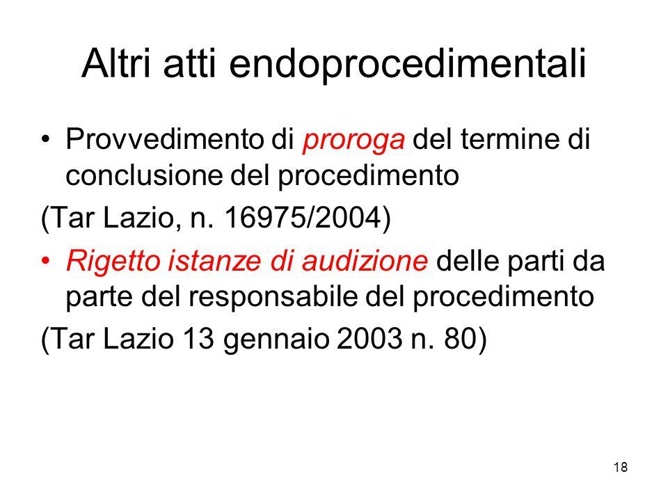 18 Altri atti endoprocedimentali Provvedimento di proroga del termine di conclusione del procedimento (Tar Lazio, n. 16975/2004) Rigetto istanze di au