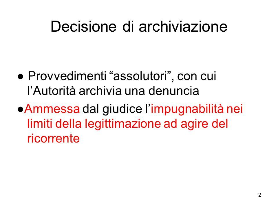 """2 Decisione di archiviazione ● Provvedimenti """"assolutori"""", con cui l'Autorità archivia una denuncia ●Ammessa dal giudice l'impugnabilità nei limiti de"""