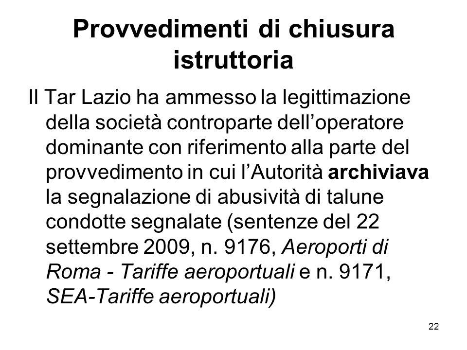 22 Provvedimenti di chiusura istruttoria Il Tar Lazio ha ammesso la legittimazione della società controparte dell'operatore dominante con riferimento