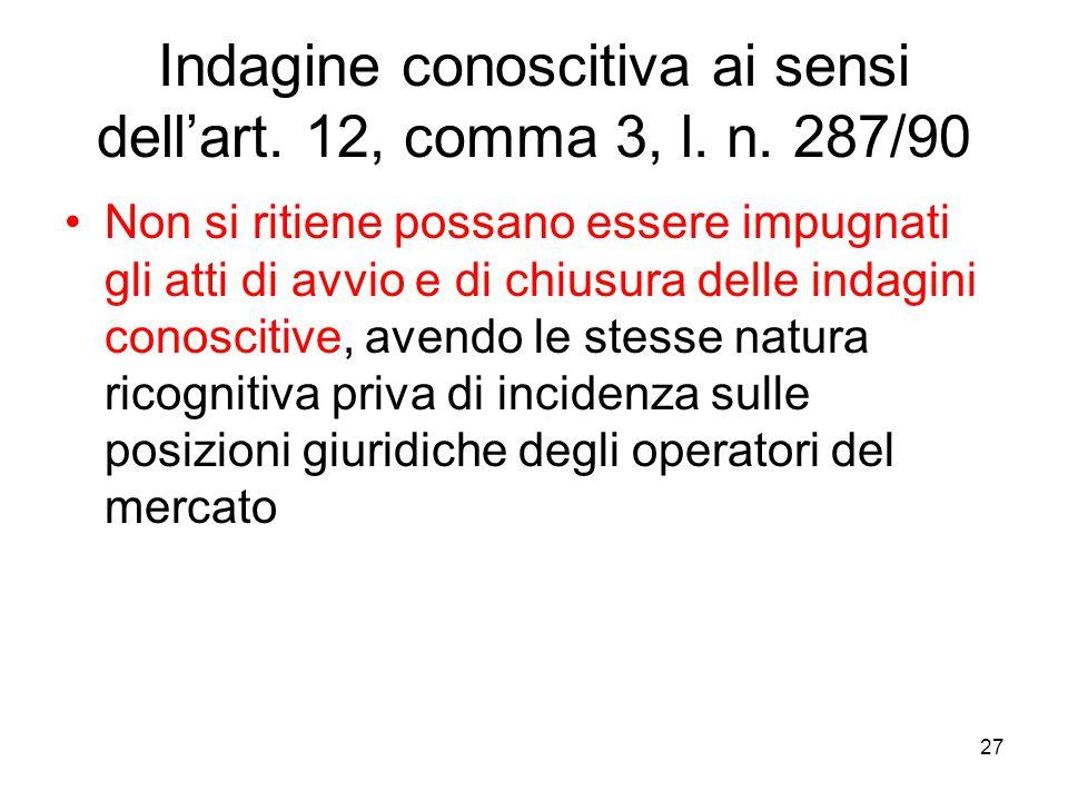 27 Indagine conoscitiva ai sensi dell'art. 12, comma 3, l. n. 287/90 Non si ritiene possano essere impugnati gli atti di avvio e di chiusura delle ind