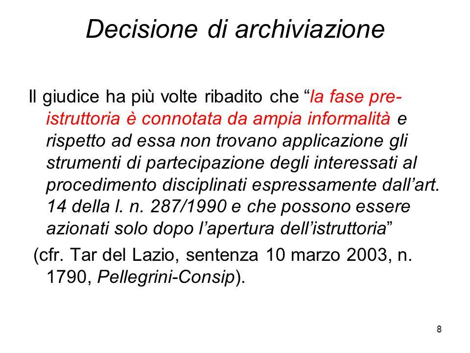 """8 Decisione di archiviazione Il giudice ha più volte ribadito che """"la fase pre- istruttoria è connotata da ampia informalità e rispetto ad essa non tr"""
