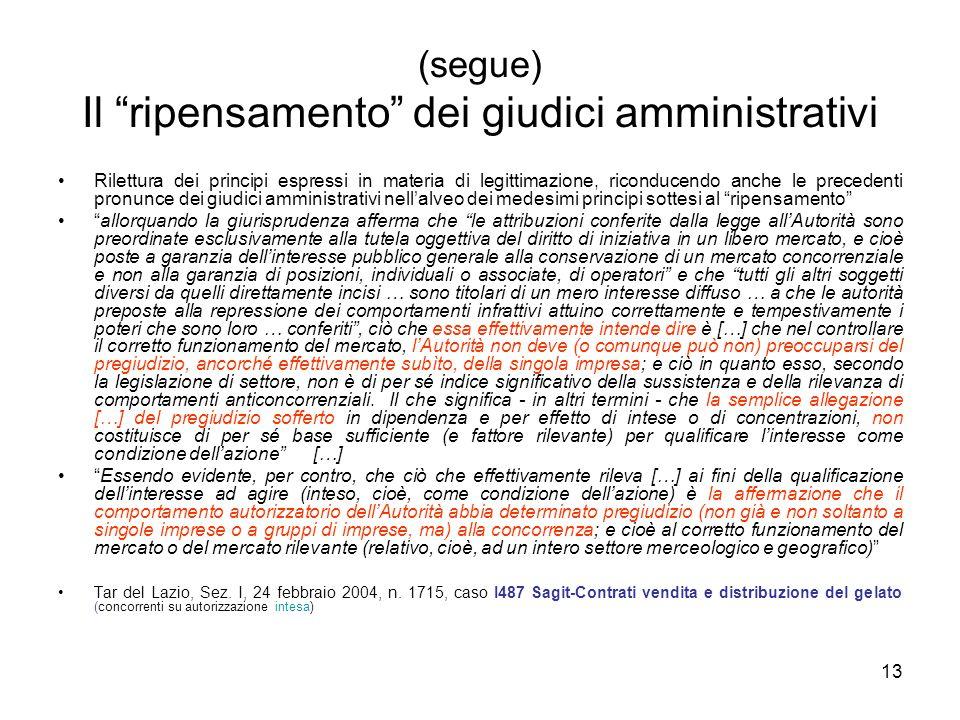"""13 (segue) Il """"ripensamento"""" dei giudici amministrativi Rilettura dei principi espressi in materia di legittimazione, riconducendo anche le precedenti"""