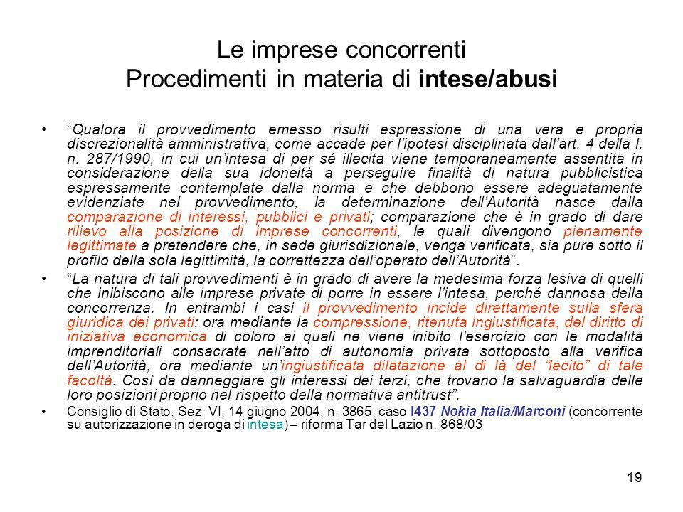 """19 Le imprese concorrenti Procedimenti in materia di intese/abusi """"Qualora il provvedimento emesso risulti espressione di una vera e propria discrezio"""