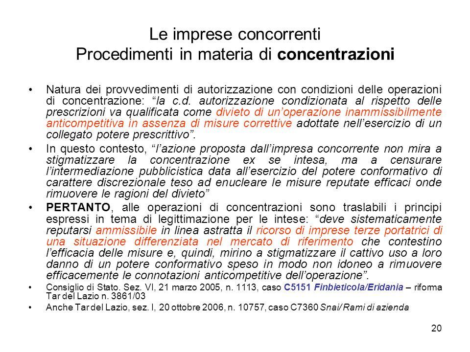 20 Le imprese concorrenti Procedimenti in materia di concentrazioni Natura dei provvedimenti di autorizzazione con condizioni delle operazioni di conc