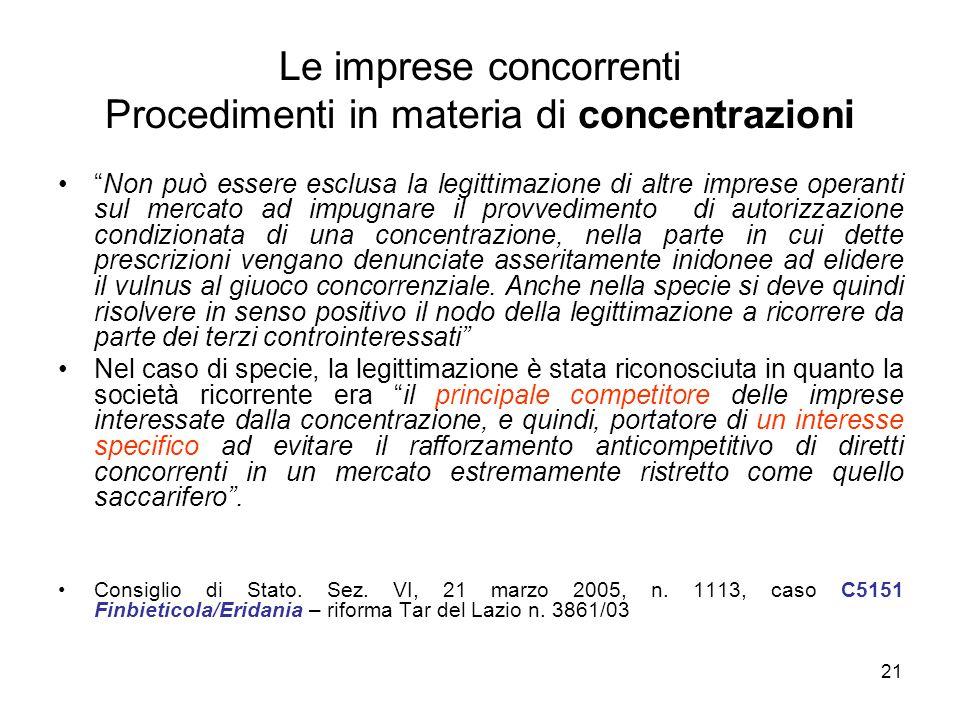 """21 Le imprese concorrenti Procedimenti in materia di concentrazioni """"Non può essere esclusa la legittimazione di altre imprese operanti sul mercato ad"""