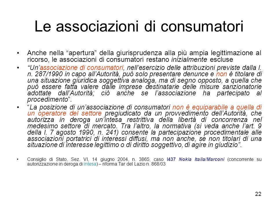 """22 Le associazioni di consumatori Anche nella """"apertura"""" della giurisprudenza alla più ampia legittimazione al ricorso, le associazioni di consumatori"""