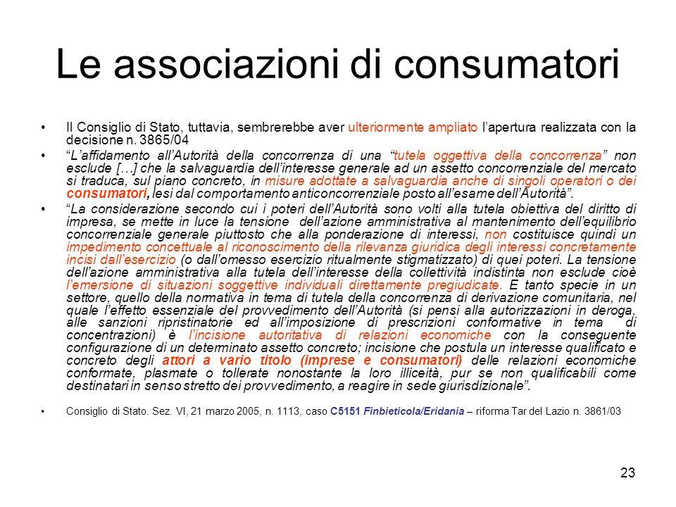 23 Le associazioni di consumatori Il Consiglio di Stato, tuttavia, sembrerebbe aver ulteriormente ampliato l'apertura realizzata con la decisione n. 3