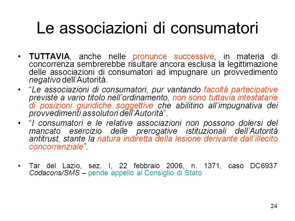 24 Le associazioni di consumatori TUTTAVIA, anche nelle pronunce successive, in materia di concorrenza sembrerebbe risultare ancora esclusa la legitti