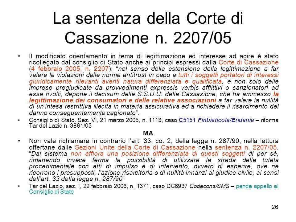 26 La sentenza della Corte di Cassazione n. 2207/05 Il modificato orientamento in tema di legittimazione ed interesse ad agire è stato ricollegato dal