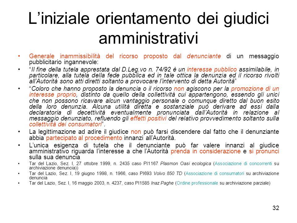 32 L'iniziale orientamento dei giudici amministrativi Generale inammissibilità del ricorso proposto dal denunciante di un messaggio pubblicitario inga