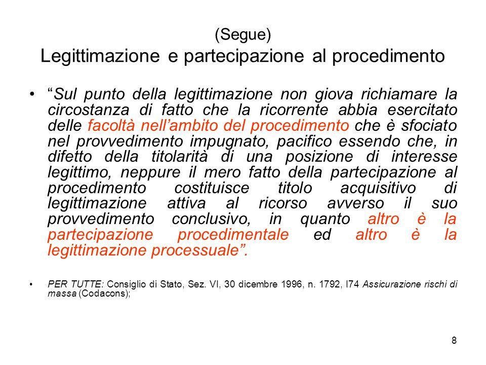"""8 (Segue) Legittimazione e partecipazione al procedimento """"Sul punto della legittimazione non giova richiamare la circostanza di fatto che la ricorren"""
