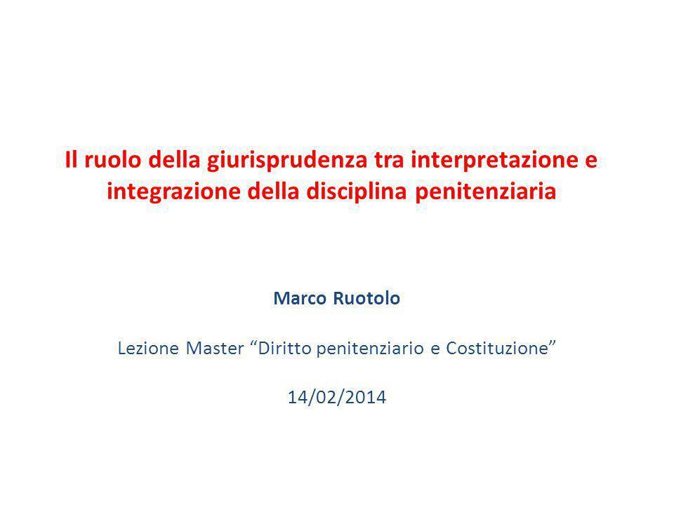 """Il ruolo della giurisprudenza tra interpretazione e integrazione della disciplina penitenziaria Marco Ruotolo Lezione Master """"Diritto penitenziario e"""