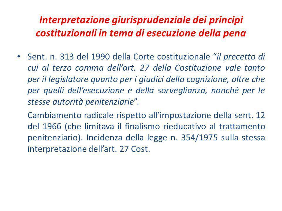 Interpretazione e integrazione ( blanda ) della legge penitenziaria alla luce della Costituzione Interpretazione (sentenze interpretative di rigetto): es.