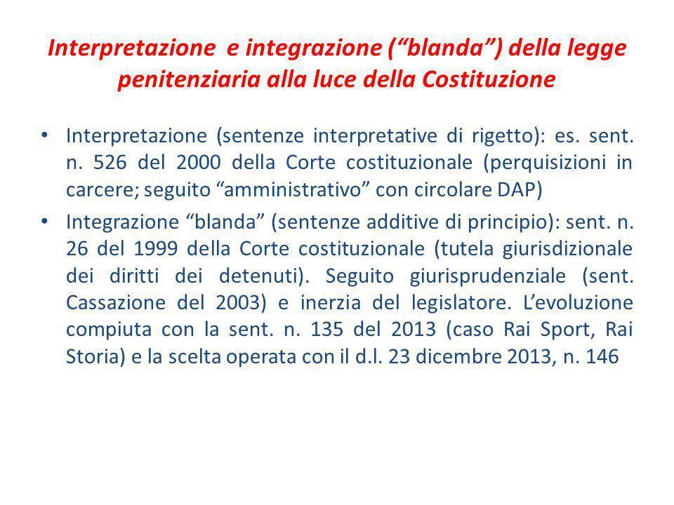 """Interpretazione e integrazione (""""blanda"""") della legge penitenziaria alla luce della Costituzione Interpretazione (sentenze interpretative di rigetto):"""