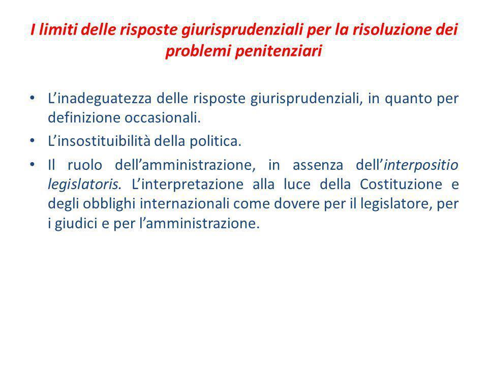 I limiti delle risposte giurisprudenziali per la risoluzione dei problemi penitenziari L'inadeguatezza delle risposte giurisprudenziali, in quanto per