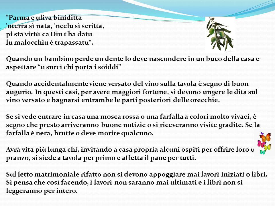 Parma e uliva biniditta nterra sì nata, ncelu sì scritta, pi sta virtù ca Diu t ha datu lu malocchiu è trapassatu .