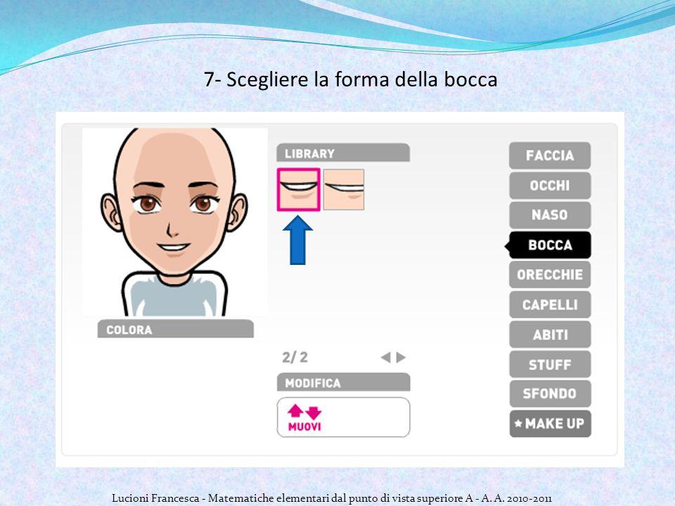 7- Scegliere la forma della bocca Lucioni Francesca - Matematiche elementari dal punto di vista superiore A - A.
