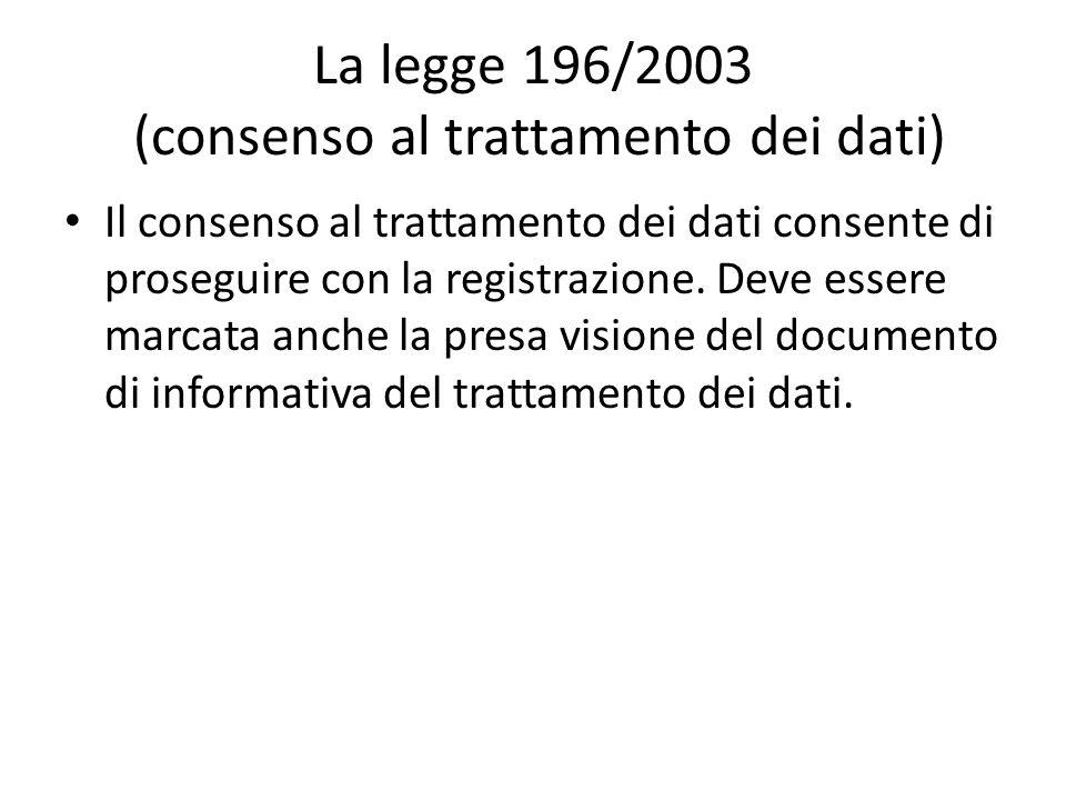 La legge 196/2003 (consenso al trattamento dei dati) Il consenso al trattamento dei dati consente di proseguire con la registrazione. Deve essere marc