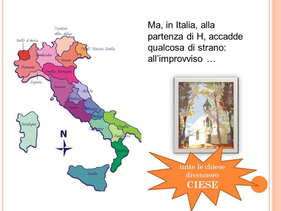 Ma, in Italia, alla partenza di H, accadde qualcosa di strano: all'improvviso … tutte le chiese divennero CIESE