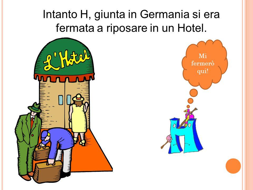 Ma arrivarono anche Ci, Ce, Gi e Ge che, preoccupate, pregarono H di tornare in Italia con loro.