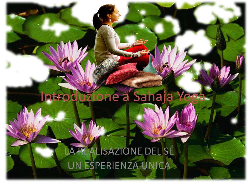 Introduzione a Sahaja Yoga LA REALISAZIONE DEL SÉ UN ESPERIENZA UNICA
