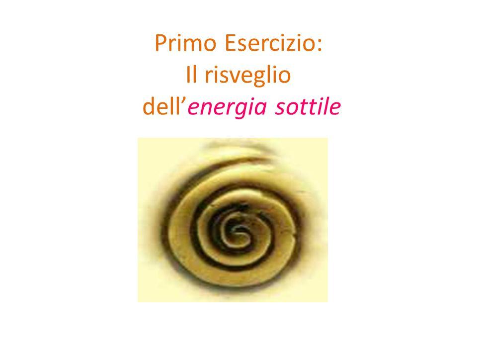 Primo Esercizio: Il risveglio dell'energia sottile