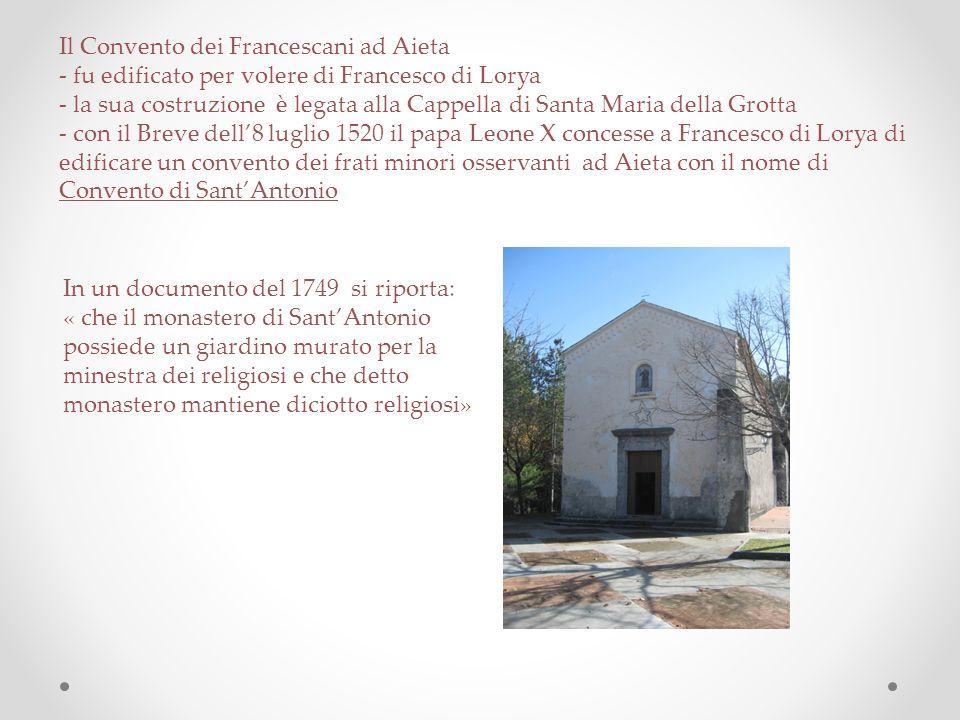 Il Convento dei Francescani ad Aieta - fu edificato per volere di Francesco di Lorya - la sua costruzione è legata alla Cappella di Santa Maria della