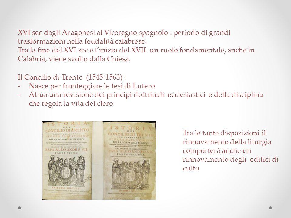 XVI sec dagli Aragonesi al Viceregno spagnolo : periodo di grandi trasformazioni nella feudalità calabrese. Tra la fine del XVI sec e l'inizio del XVI