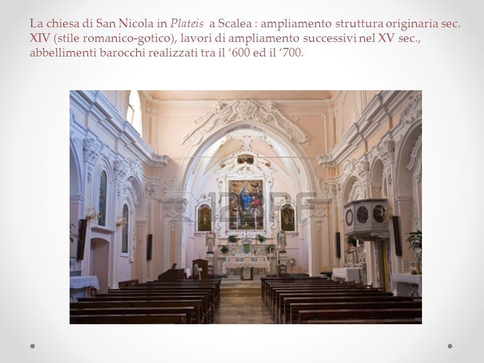La chiesa di San Nicola in Plateis a Scalea : ampliamento struttura originaria sec. XIV (stile romanico-gotico), lavori di ampliamento successivi nel
