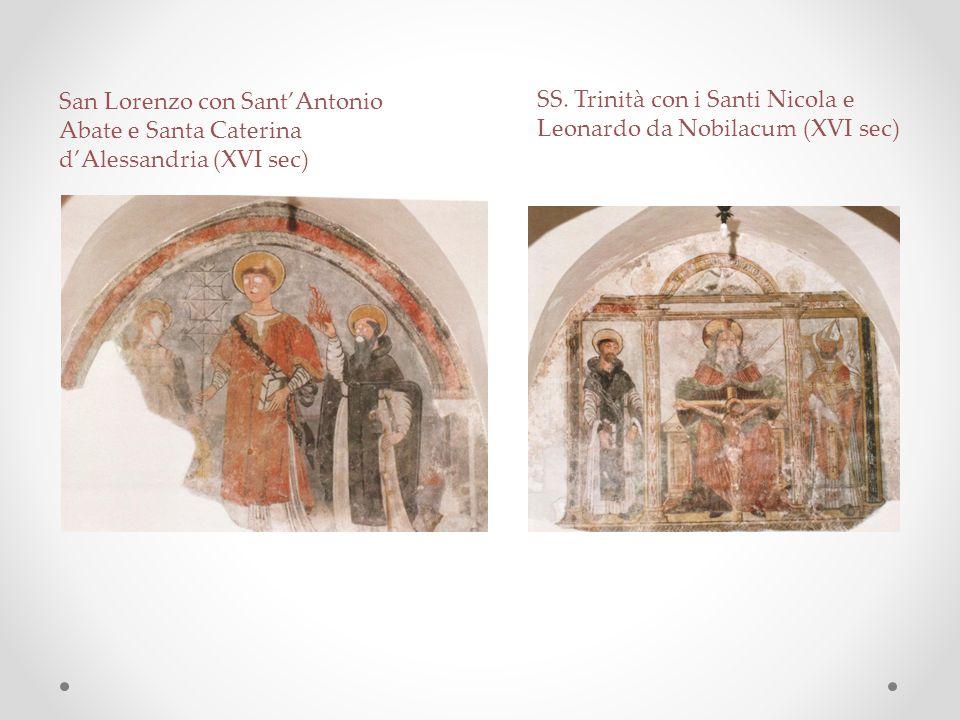 San Lorenzo con Sant'Antonio Abate e Santa Caterina d'Alessandria (XVI sec) SS. Trinità con i Santi Nicola e Leonardo da Nobilacum (XVI sec)