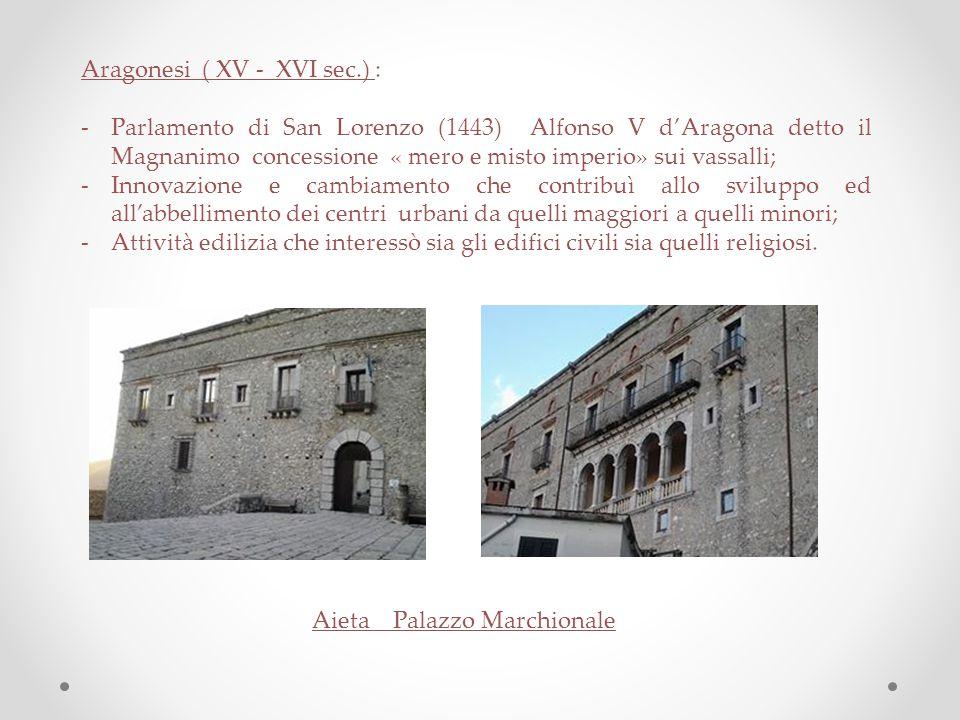 Aragonesi ( XV - XVI sec.) : -Parlamento di San Lorenzo (1443) Alfonso V d'Aragona detto il Magnanimo concessione « mero e misto imperio» sui vassalli
