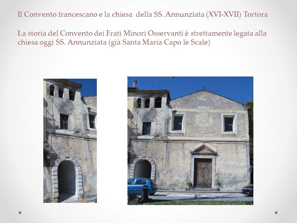 Il Convento francescano e la chiesa della SS. Annunziata (XVI-XVII) Tortora La storia del Convento dei Frati Minori Osservanti è strettamente legata a
