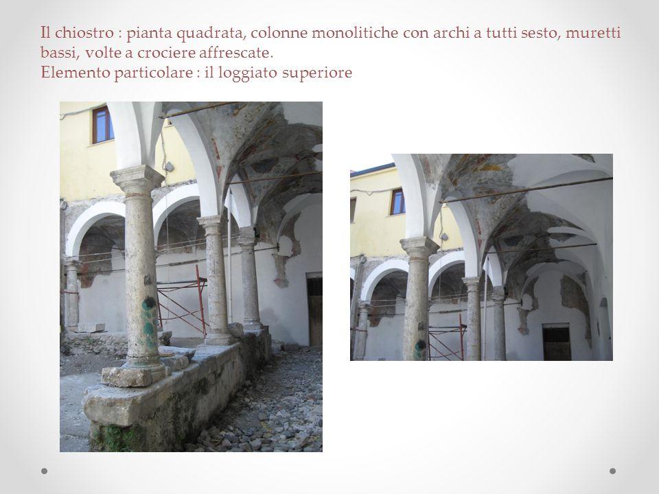 Il chiostro : pianta quadrata, colonne monolitiche con archi a tutti sesto, muretti bassi, volte a crociere affrescate. Elemento particolare : il logg