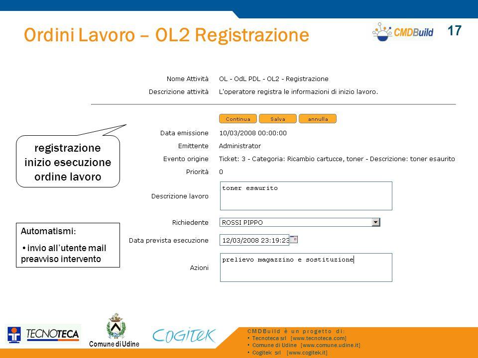 Ordini Lavoro – OL2 Registrazione Comune di Udine CMDBuild è un progetto di: Tecnoteca srl [www.tecnoteca.com] Comune di Udine [www.comune.udine.it] C