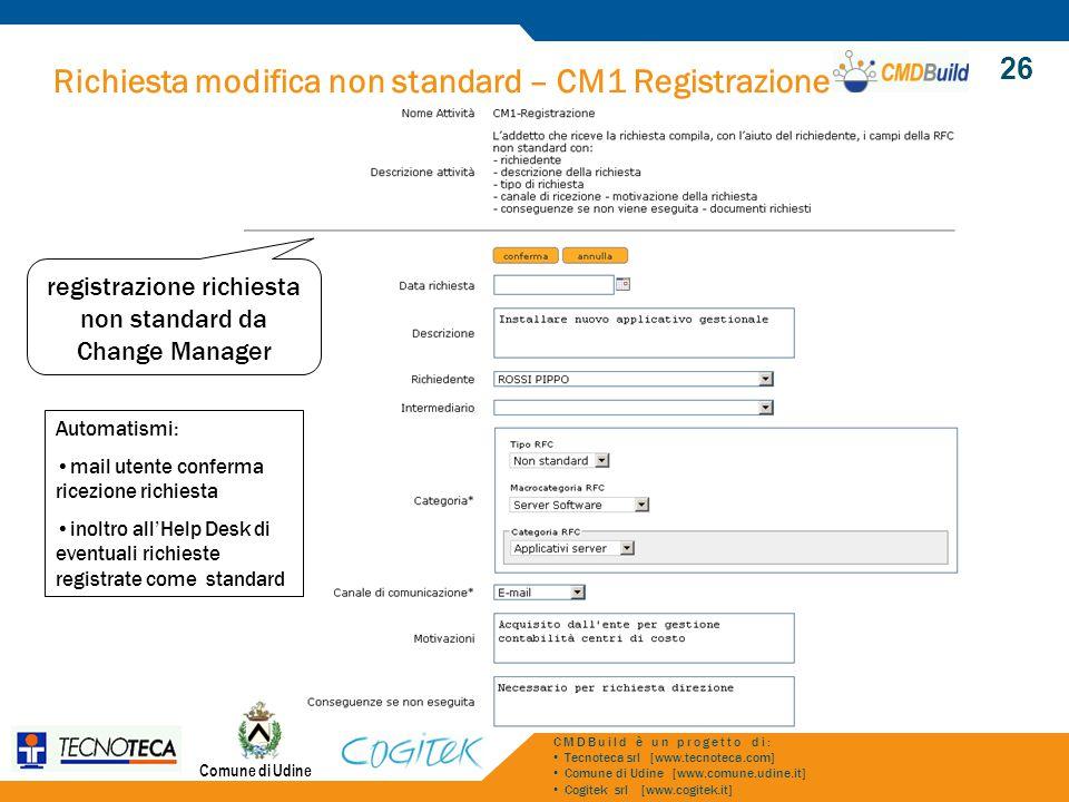 Richiesta modifica non standard – CM1 Registrazione Comune di Udine CMDBuild è un progetto di: Tecnoteca srl [www.tecnoteca.com] Comune di Udine [www.