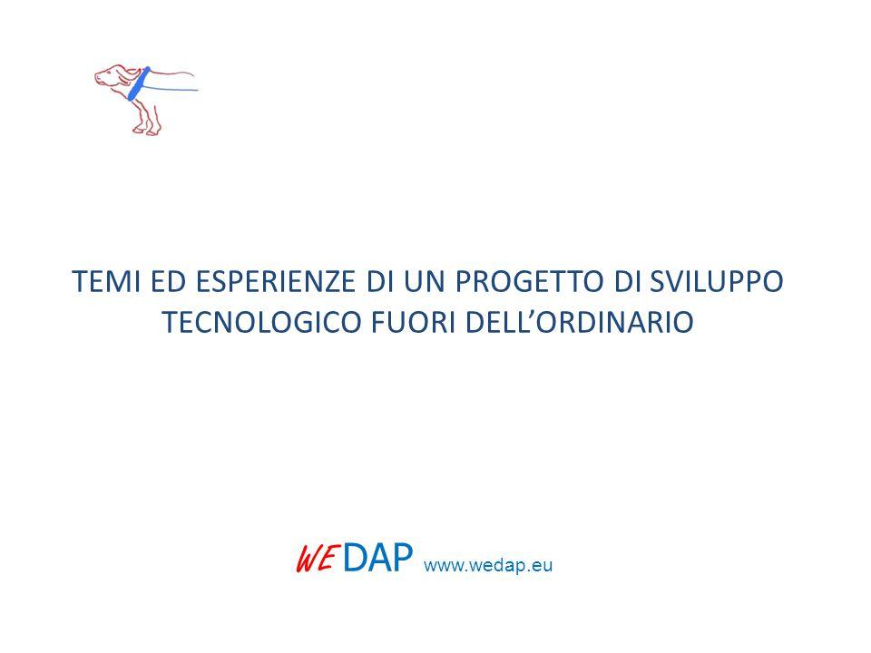 TEMI ED ESPERIENZE DI UN PROGETTO DI SVILUPPO TECNOLOGICO FUORI DELL'ORDINARIO WE DAP www.wedap.eu