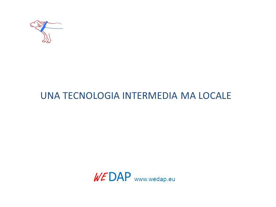 UNA TECNOLOGIA INTERMEDIA MA LOCALE WE DAP www.wedap.eu